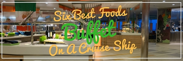 Six Best Foods on Ship Buffet