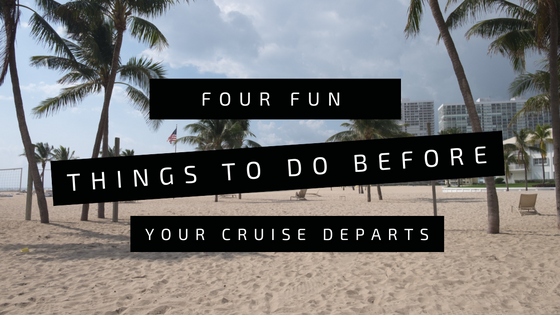 Things to Do Before Your Cruise Departs