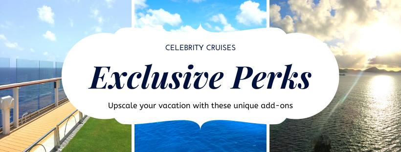 Celebrity Cruises exclusive perks to upscale your cruise.